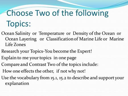 Choose Two of the following Topics: Ocean Salinity or Temperature or Density of the Ocean or Ocean Layering or Classification of Marine Life or Marine.