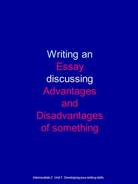 Writing an Essay discussing Advantages and Disadvantages of something