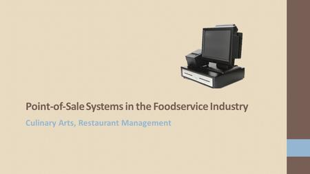 Point-of-Sale Systems in the Foodservice Industry Culinary Arts, Restaurant Management.