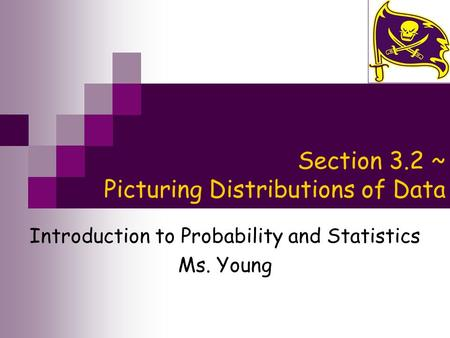 Section 3.2 ~ Picturing Distributions of Data