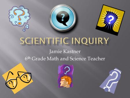 Jamie Kastner 6 th Grade Math and Science Teacher.