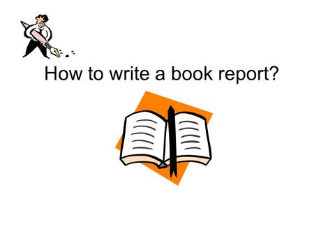 How to write a book report?. A Book Report on _________ 1.IntroductionIntroduction 2. BodyBody 3. ConclusionConclusion.