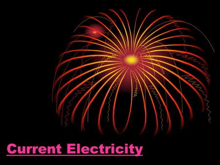Current Electricity. Electricity Static Is stationary E.g. Brush your hair Wool socks in tumble drier Current Flows around circuit E.g. turn on light.