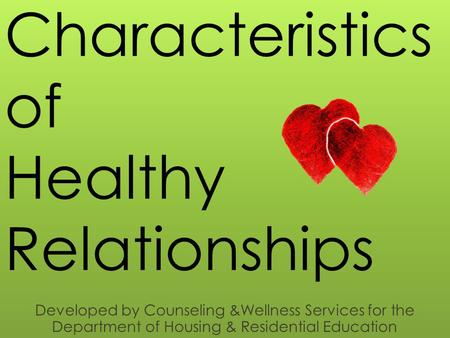 Characteristics of Healthy Relationships Developed by Counseling &Wellness Services for the Department of Housing & Residential Education.