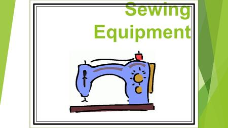 Sewing Equipment.