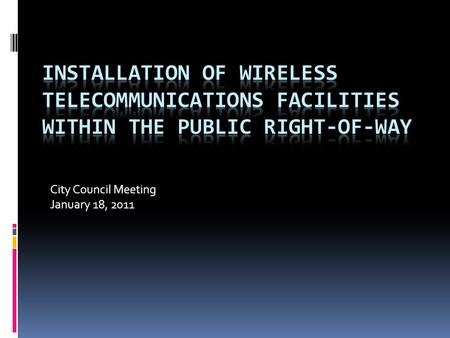 City Council Meeting January 18, 2011. Background  Staff receiving increasing number of inquiries regarding installation of wireless telecommunications.