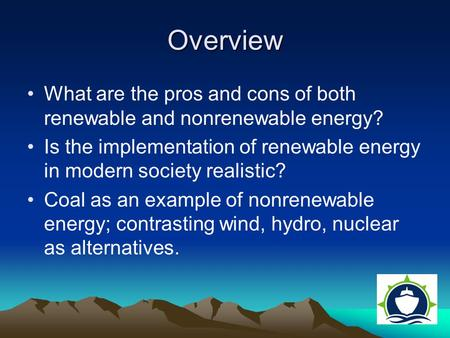 What are the pros and cons of both renewable and nonrenewable energy? Is the implementation of renewable energy in modern society realistic? Coal as an.