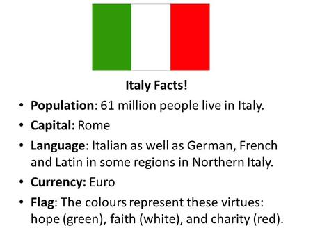 Italy Facts! Population: 61 million people live in Italy.