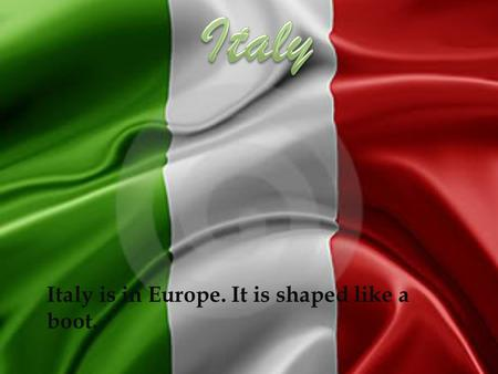 Italy is in Europe. It is shaped like a boot.. A few Italian religions are,Christian,Catolic,Italo aribans.