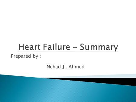 Prepared by : Nehad J. Ahmed.  Heart failure, also known as congestive heart failure (CHF), means your heart can't pump enough blood to meet your body's.