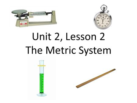 Unit 2, Lesson 2 The Metric System