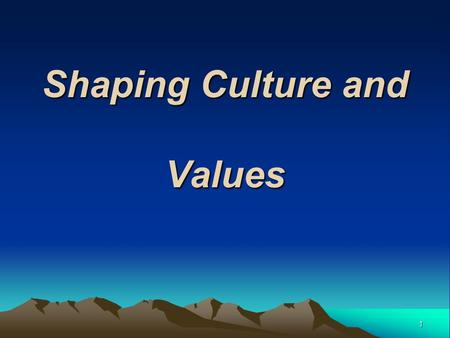 Shaping Culture and Values