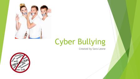 Cyber Bullying Created by Sara Leone. What is Cyber Bullying? Cyberbully /sīb ə r ˈ boolēiNG/ noun using electronic communication such as social media.
