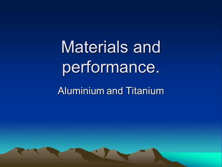 Materials and performance. Aluminium and Titanium.