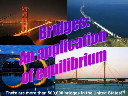 There are more than 500,000 bridges in the United States!