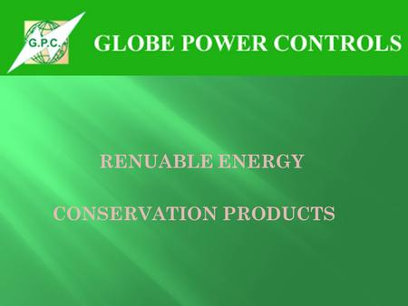 RENUABLE ENERGY CONSERVATION PRODUCTS. GRE : RENUABLE ENERGY Products for Different Applications. 1.Solar P.V. Solid State ED Street Lightings. 2.Solar.