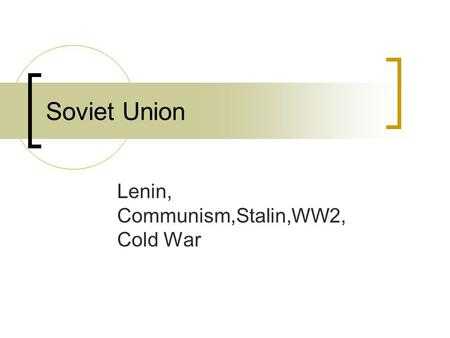 Soviet Union Lenin, Communism,Stalin,WW2, Cold War.