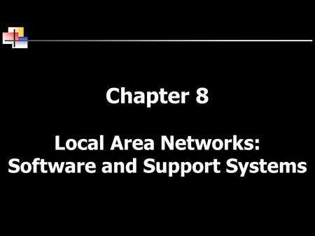 Chapter 8 Local Area Networks: Software and Support Systems.