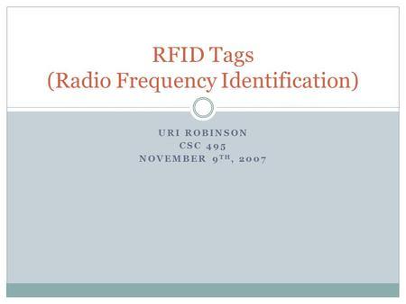 URI ROBINSON CSC 495 NOVEMBER 9 TH, 2007 RFID Tags (Radio Frequency Identification)