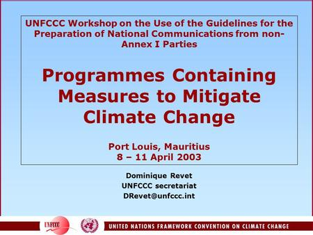 UNFCCC Workshop on the Use of the Guidelines for the Preparation of National Communications from non- Annex I Parties Programmes Containing Measures to.