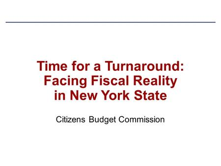 Time for a Turnaround: Facing Fiscal Reality in New York State Citizens Budget Commission.