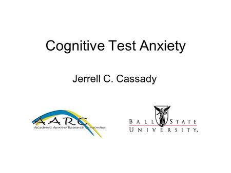 Cognitive Test Anxiety Jerrell C. Cassady Test Anxiety Classically categorized into 2 components: Emotionality (Affective TA) –Heightened physiological.