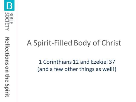 A Spirit-Filled Body of Christ 1 Corinthians 12 and Ezekiel 37 (and a few other things as well!)