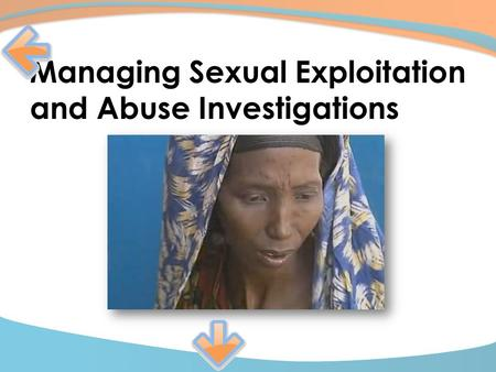 Managing Investigations Managing Sexual Exploitation and Abuse Investigations.