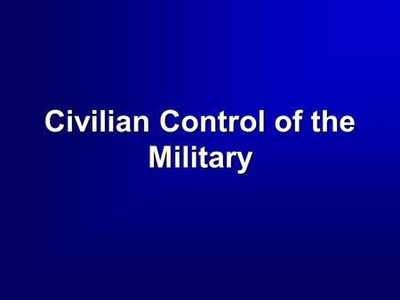 Civilian Control of the Military. 2 How do we achieve the delicate balance between liberty and security?