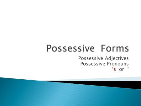 Possessive Adjectives Possessive Pronouns 's or '.