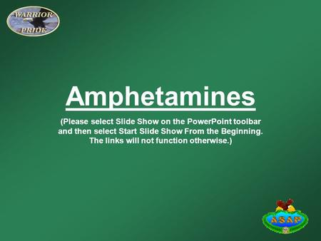 Amphetamines (Please select Slide Show on the PowerPoint toolbar and then select Start Slide Show From the Beginning. The links will not function otherwise.)