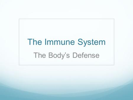 The Immune System The Body's Defense.