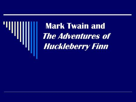 Mark Twain and The Adventures of Huckleberry Finn.