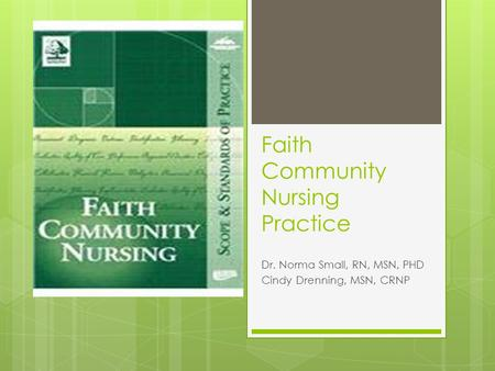 Faith Community Nursing Practice Dr. Norma Small, RN, MSN, PHD Cindy Drenning, MSN, CRNP.