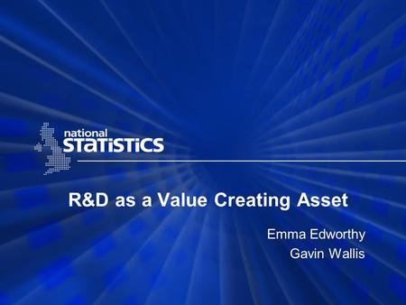 R&D as a Value Creating Asset Emma Edworthy Gavin Wallis.