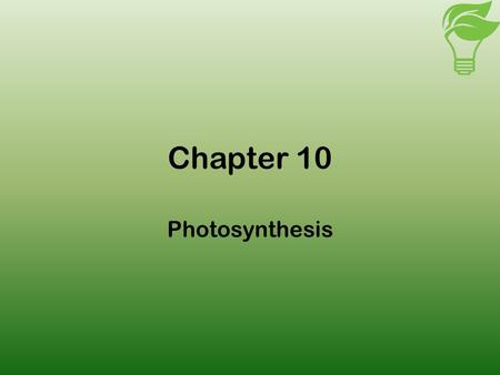 Chapter 10 Photosynthesis. Modes of Nutrition Heterotrophs – obtain organic compounds by consuming other organisms (animals) Photoautotrophs – build organic.
