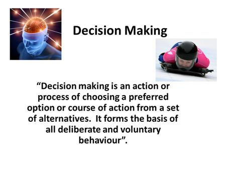 "Decision Making ""Decision making is an action or process of choosing a preferred option or course of action from a set of alternatives. It forms the basis."