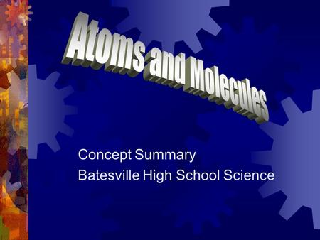 Concept Summary Batesville High School Science. Atoms  Atoms are the building blocks of matter.  Anything that takes up space is made of atoms.