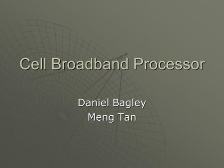 Cell Broadband Processor Daniel Bagley Meng Tan. Agenda  General Intro  History of development  Technical overview of architecture  Detailed technical.
