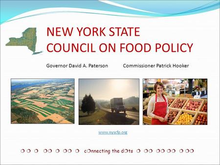 NEW YORK STATE COUNCIL ON FOOD POLICY Governor David A. Paterson Commissioner Patrick Hooker        c  nnecting the d  ts       www.nyscfp.org.