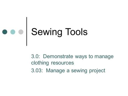 Sewing Tools 3.0: Demonstrate ways to manage clothing resources