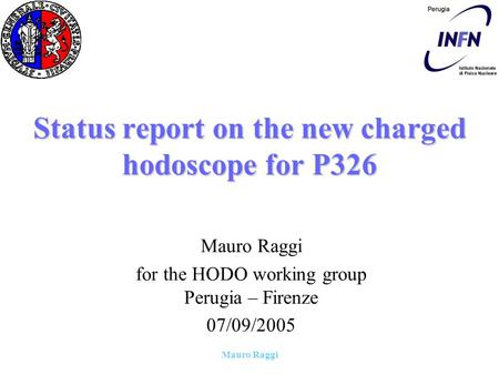 Mauro Raggi Status report on the new charged hodoscope for P326 Mauro Raggi for the HODO working group Perugia – Firenze 07/09/2005.