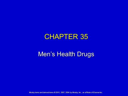 Mosby items and derived items © 2011, 2007, 2004 by Mosby, Inc., an affiliate of Elsevier Inc. CHAPTER 35 Men's Health Drugs.