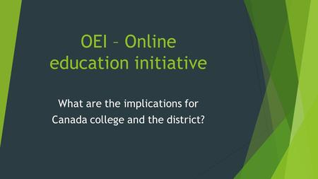 OEI – Online education initiative What are the implications for Canada college and the district?