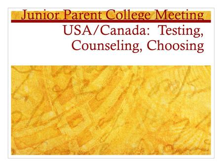 Junior Parent College Meeting USA/Canada: Testing, Counseling, Choosing.