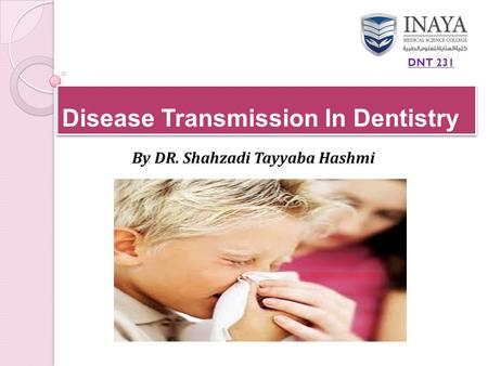 Disease Transmission In Dentistry By DR. Shahzadi Tayyaba Hashmi DNT 231.