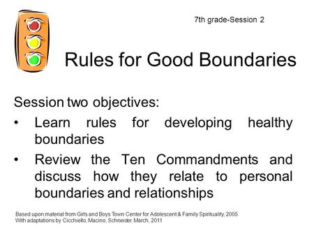 Rules for Good Boundaries Session two objectives: Learn rules for developing healthy boundaries Review the Ten Commandments and discuss how they relate.