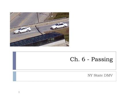 Ch. 6 - Passing NY State DMV 1. The law requires that we drive on the right side of the road.  When we are allowed to pass other vehicles, we usually.