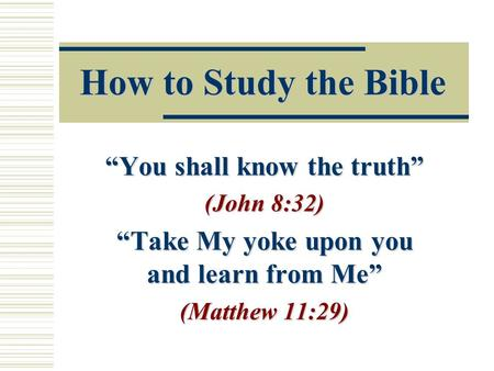 """You shall know the truth"" ""Take My yoke upon you and learn from Me"""