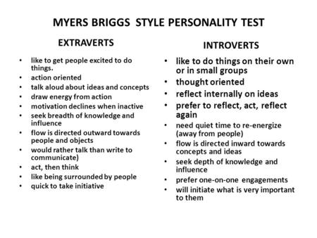 MYERS BRIGGS STYLE PERSONALITY TEST EXTRAVERTS like to get people excited to do things. action oriented talk aloud about ideas and concepts draw energy.